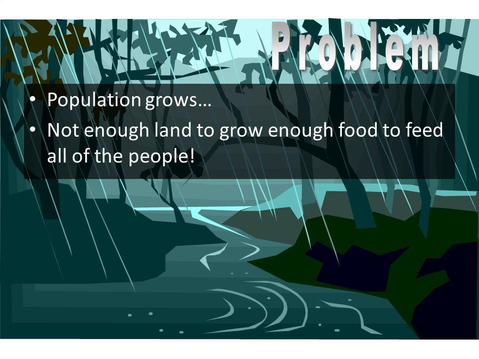 Problem Population grows…