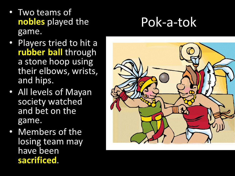 Pok-a-tok Two teams of nobles played the game.