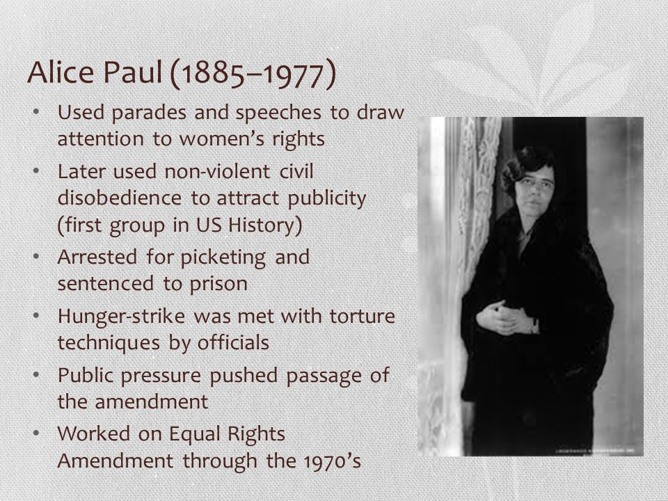 Alice Paul (1885–1977) Used parades and speeches to draw attention to women's rights.