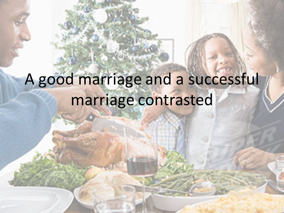 A good marriage and a successful marriage contrasted