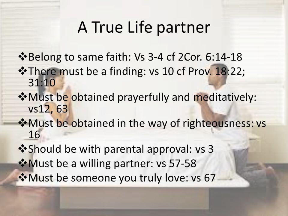 A True Life partner Belong to same faith: Vs 3-4 cf 2Cor. 6:14-18