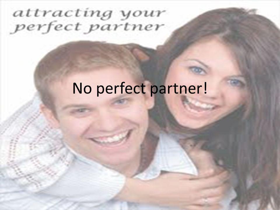 No perfect partner!