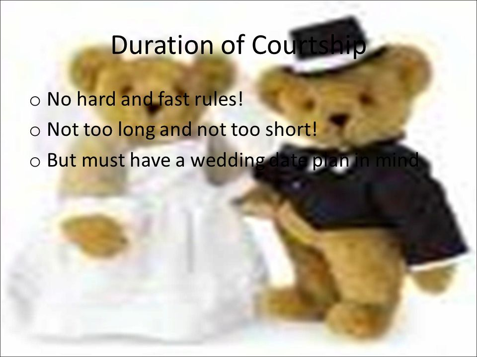 Duration of Courtship No hard and fast rules!