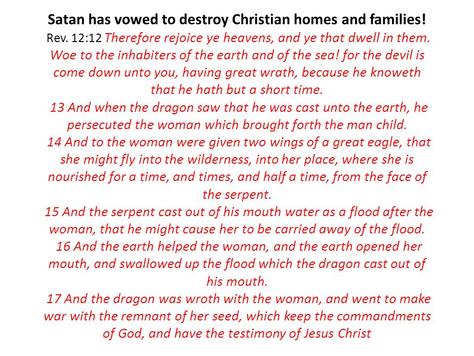 Satan has vowed to destroy Christian homes and families. Rev