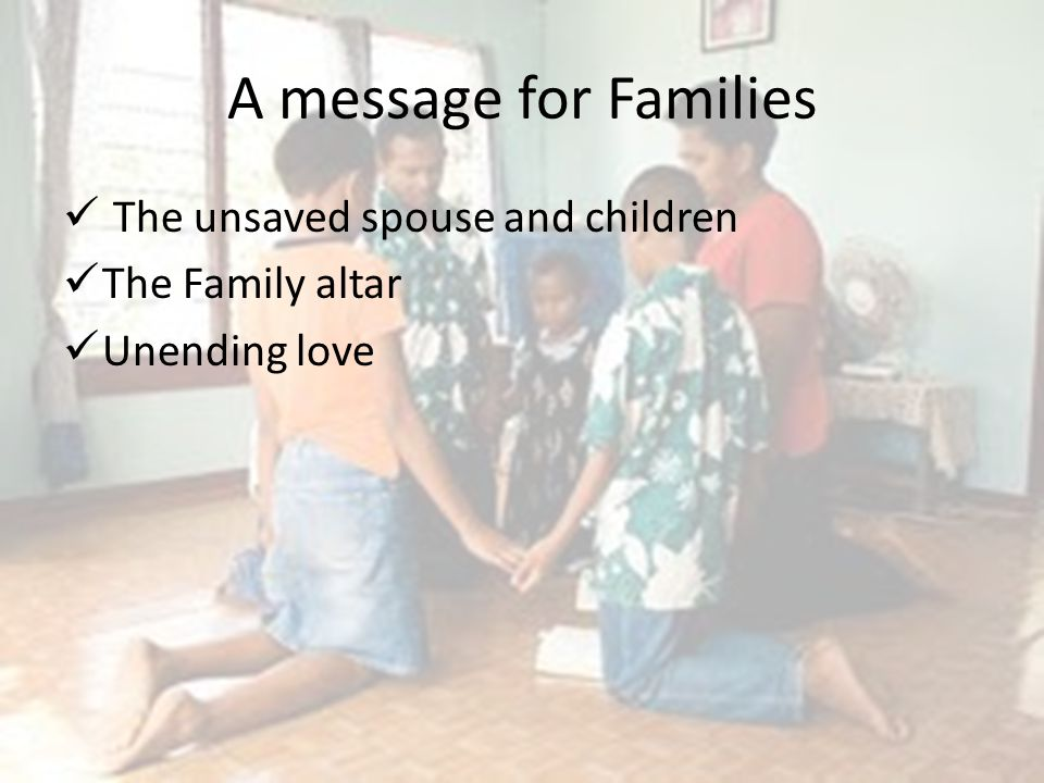 A message for Families The unsaved spouse and children