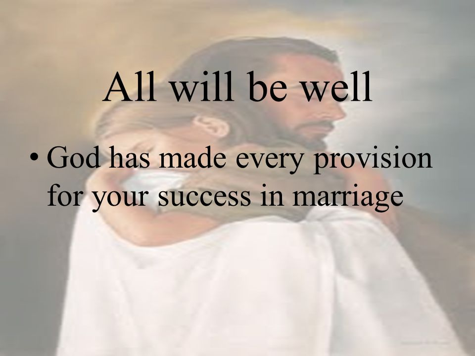 All will be well God has made every provision for your success in marriage