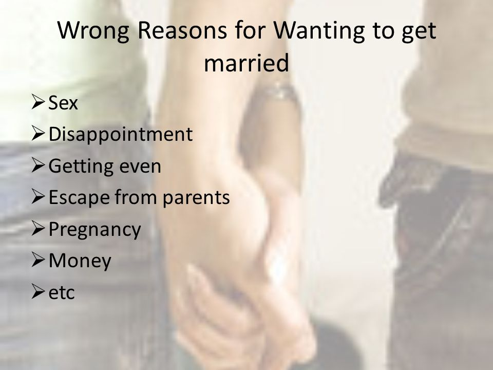 Wrong Reasons for Wanting to get married