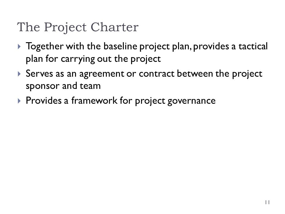 The Project Charter Together with the baseline project plan, provides a tactical plan for carrying out the project.