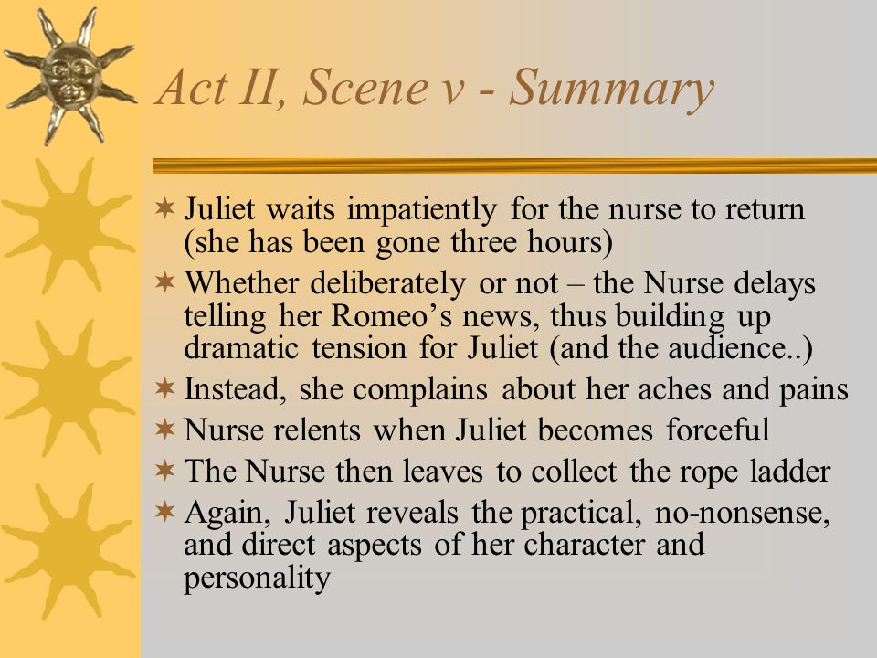 Act II, Scene v - Summary Juliet waits impatiently for the nurse to return (she has been gone three hours)