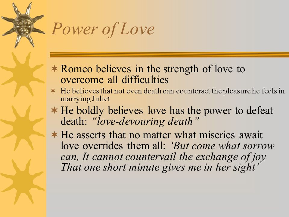 Power of Love Romeo believes in the strength of love to overcome all difficulties.