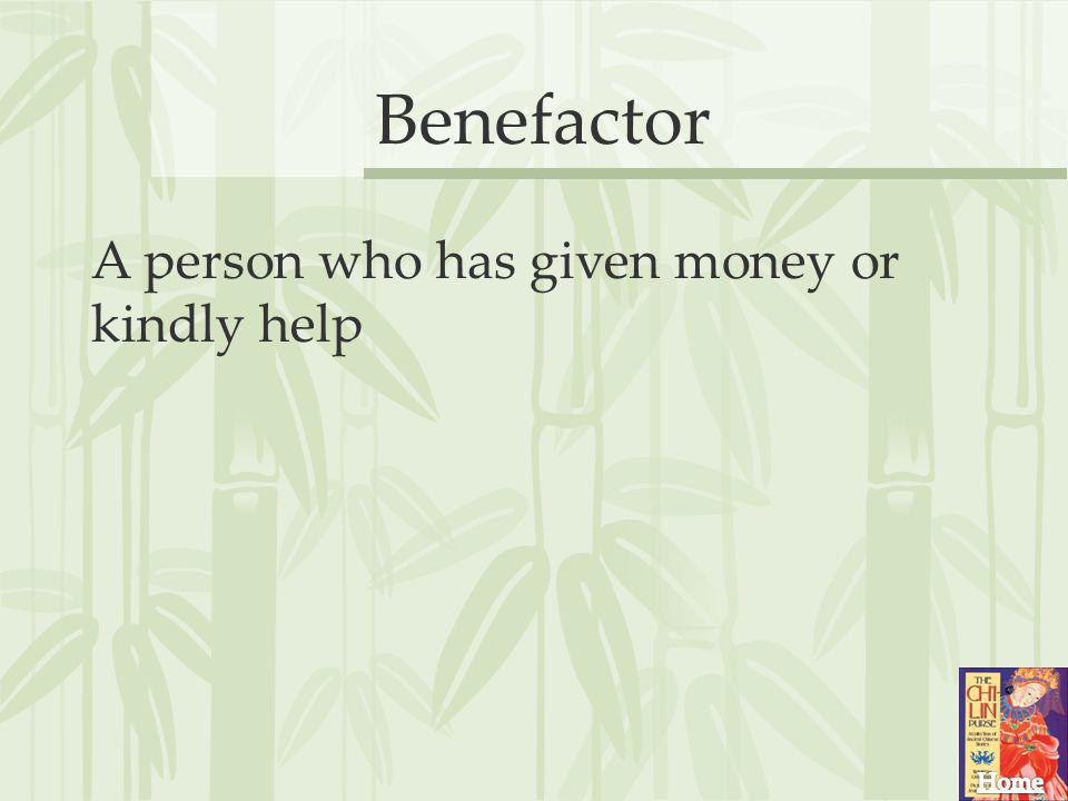 Benefactor A person who has given money or kindly help