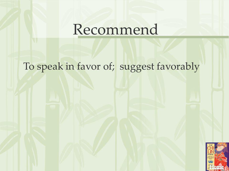 Recommend To speak in favor of; suggest favorably