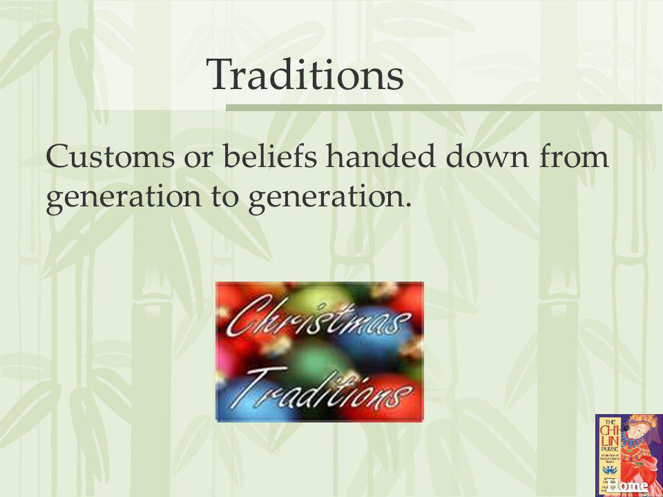 Traditions Customs or beliefs handed down from generation to generation.