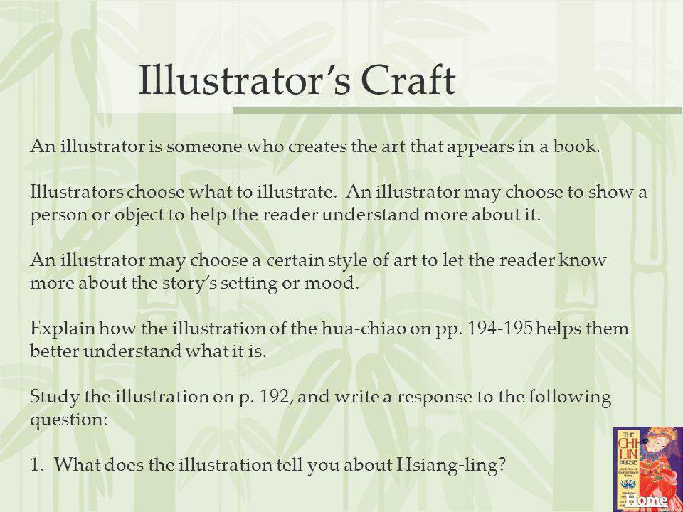 Illustrator's Craft An illustrator is someone who creates the art that appears in a book.