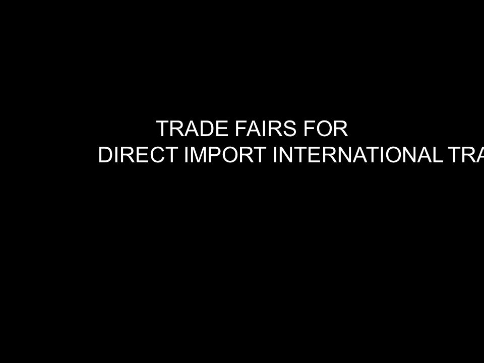TRADE FAIRS FOR DIRECT IMPORT INTERNATIONAL TRADE