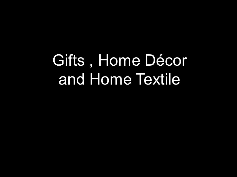 Gifts , Home Décor and Home Textile