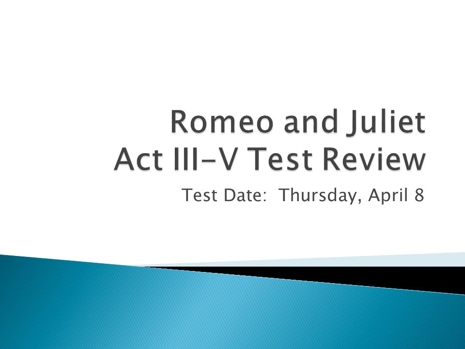 Romeo and Juliet Act III-V Test Review