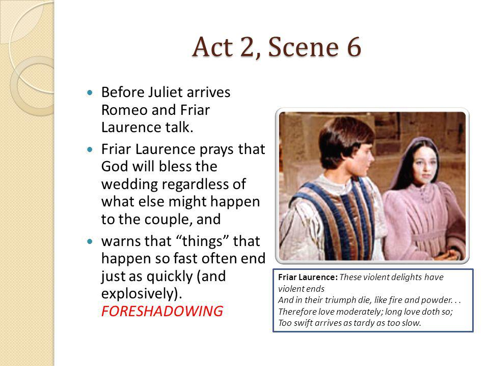 Act 2, Scene 6 Before Juliet arrives Romeo and Friar Laurence talk.