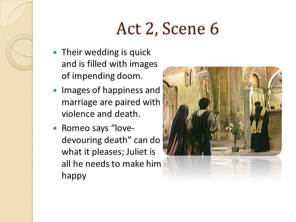 Act 2, Scene 6 Their wedding is quick and is filled with images of impending doom.