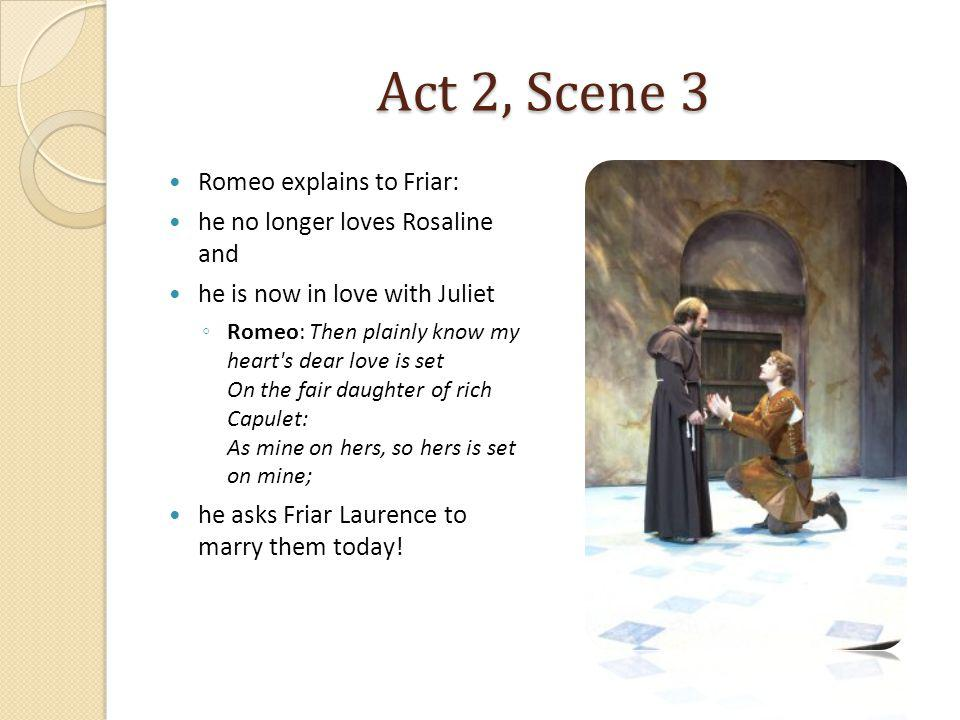 Act 2, Scene 3 Romeo explains to Friar: