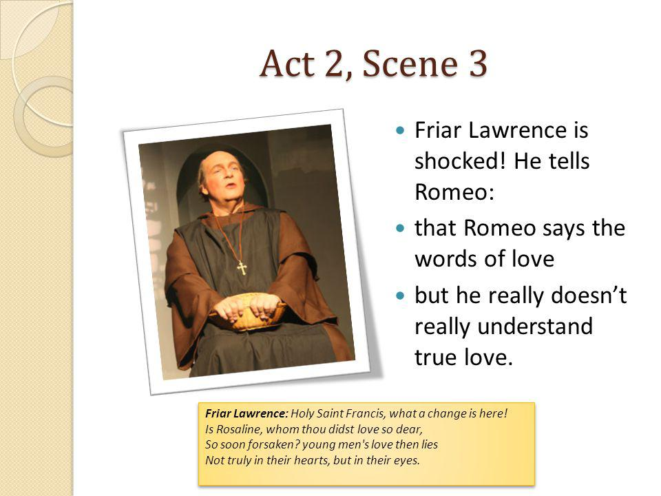 Act 2, Scene 3 Friar Lawrence is shocked! He tells Romeo:
