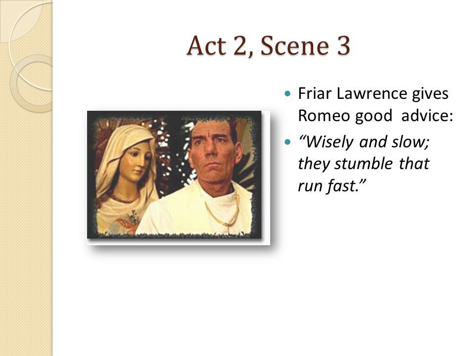 Act 2, Scene 3 Friar Lawrence gives Romeo good advice: