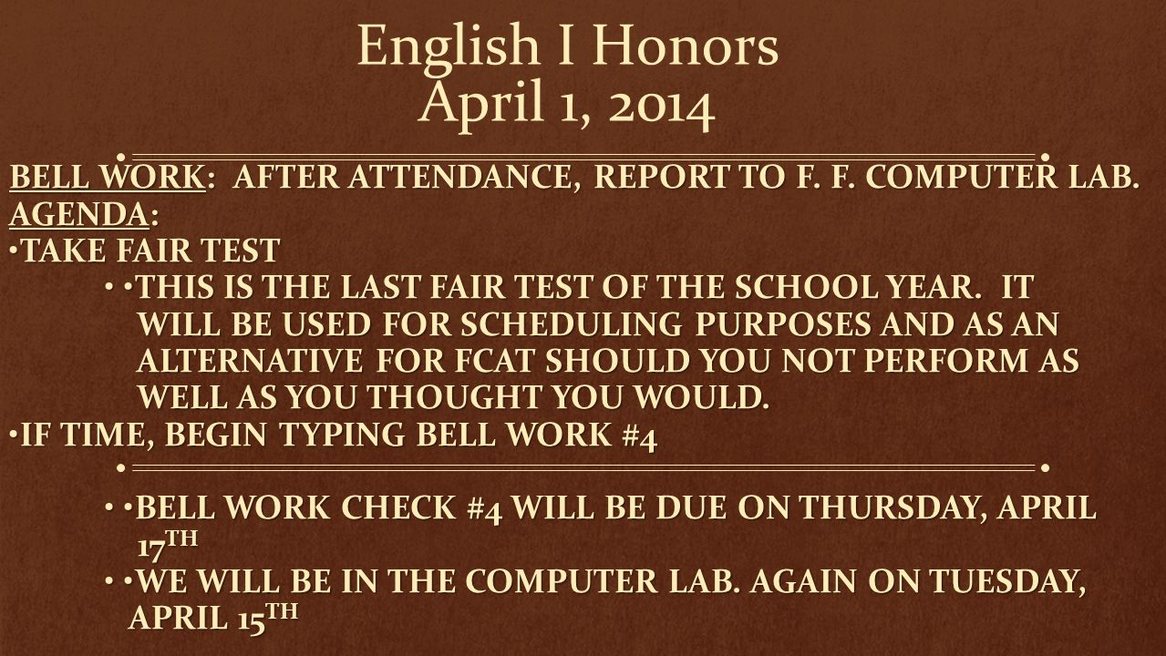 English I Honors April 1, 2014 Bell work: After attendance, report to F. F. Computer Lab. Agenda: