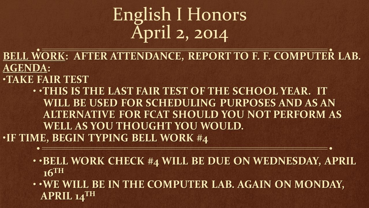 English I Honors April 2, 2014 Bell work: After attendance, report to F. F. Computer Lab. Agenda: