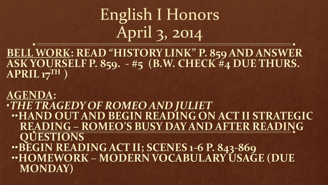 English I Honors April 3, 2014 Bell work: Read History Link p. 859 and answer Ask Yourself p. 859. - #5 (B.W. Check #4 due Thurs. april 17th )