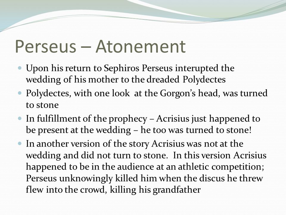 Perseus – Atonement Upon his return to Sephiros Perseus interupted the wedding of his mother to the dreaded Polydectes.