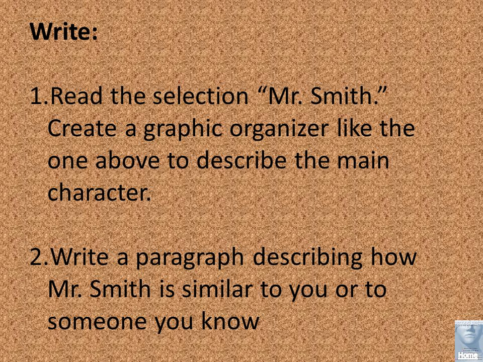 Write: Read the selection Mr. Smith. Create a graphic organizer like the one above to describe the main character.