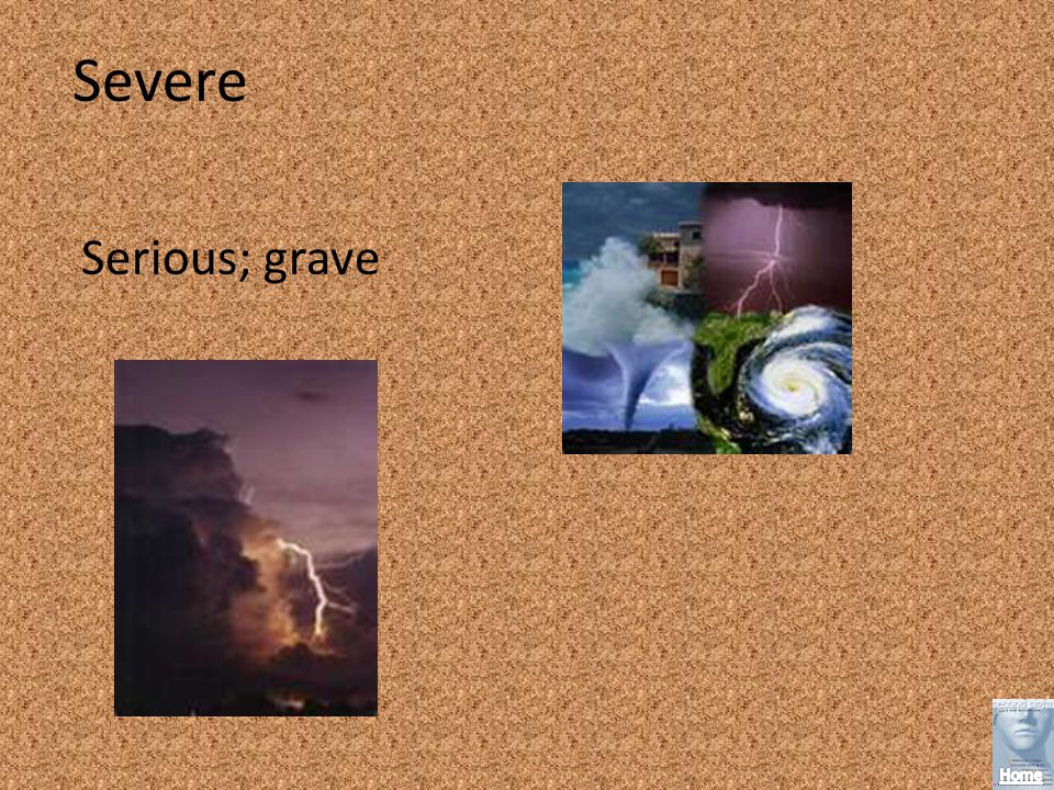 Severe Serious; grave