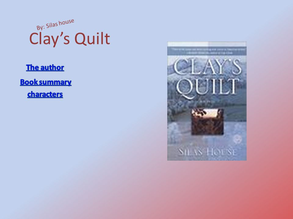 Clay's Quilt By: Silas house The author Book summary characters