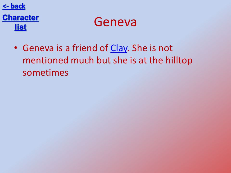 <- back Geneva. Character. list. Geneva is a friend of Clay.