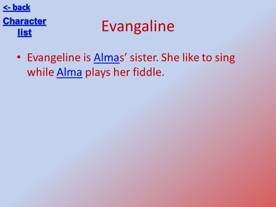 <- back Evangaline. Character. list. Evangeline is Almas' sister.