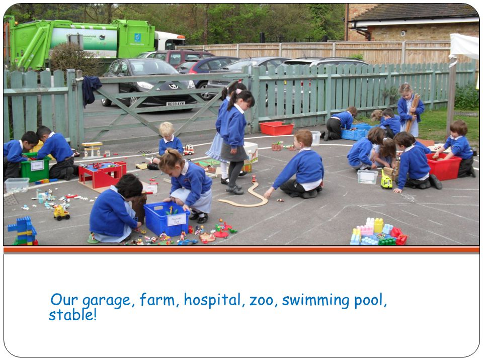 Our garage, farm, hospital, zoo, swimming pool, stable!