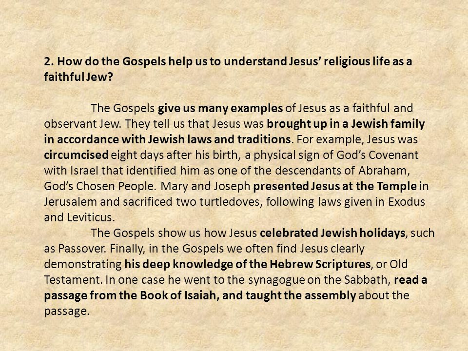 2. How do the Gospels help us to understand Jesus' religious life as a faithful Jew