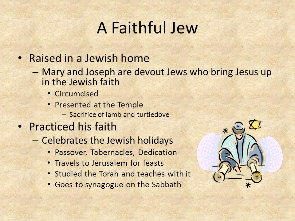 A Faithful Jew Raised in a Jewish home Practiced his faith