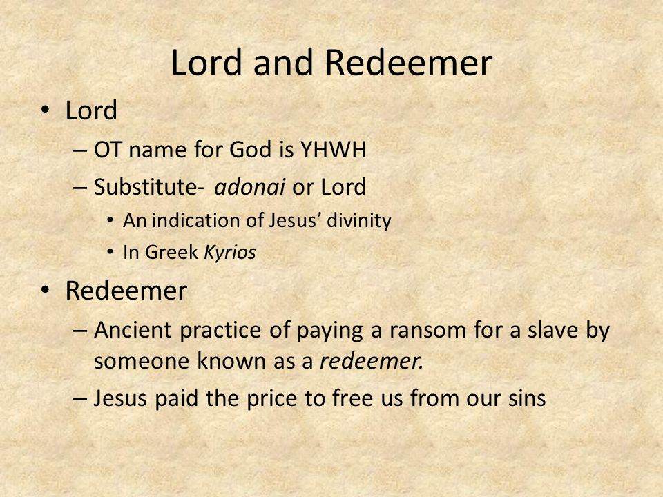 Lord and Redeemer Lord Redeemer OT name for God is YHWH