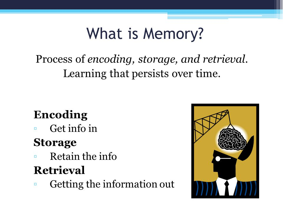 memories encoding storage and retrieval Retrieval is the process of transferring memories from storage to consciousness (see basic memory processes)  (see retrieval cues and encoding specificity.