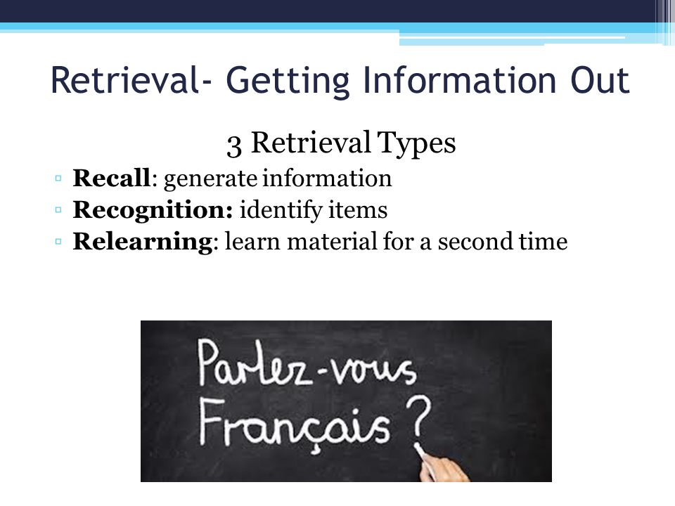 Retrieval- Getting Information Out