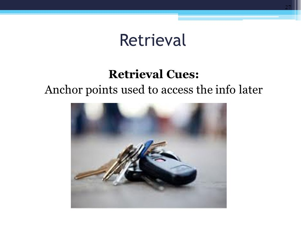 Retrieval Cues: Anchor points used to access the info later