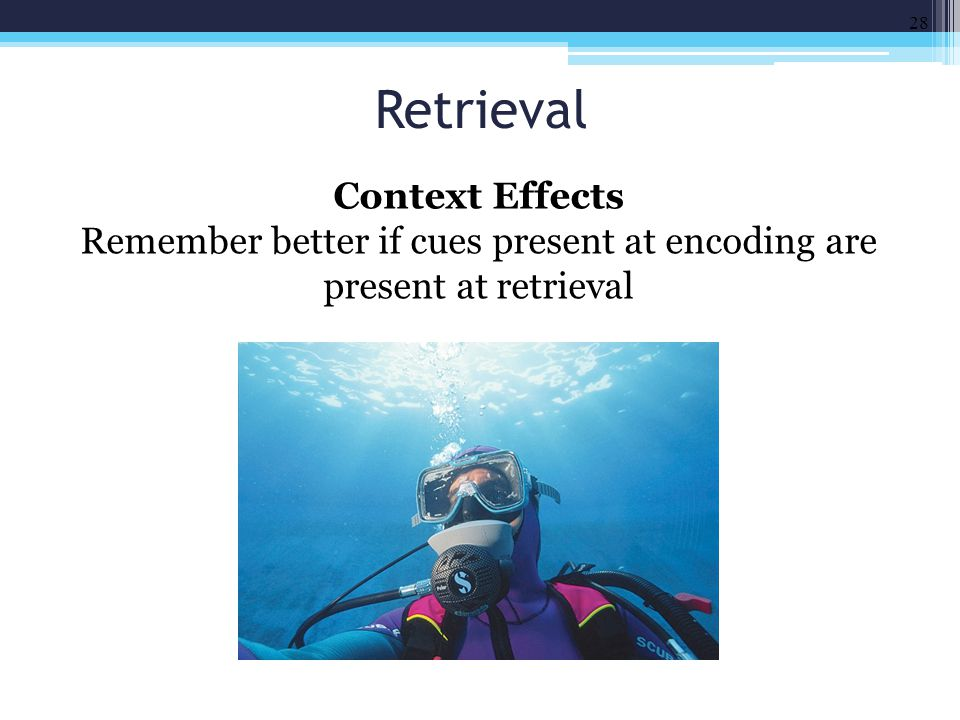 Remember better if cues present at encoding are present at retrieval