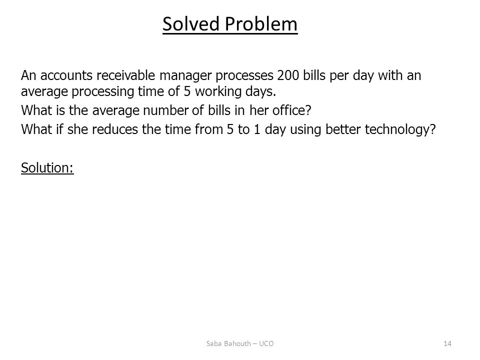 Solved Problem An accounts receivable manager processes 200 bills per day with an average processing time of 5 working days.