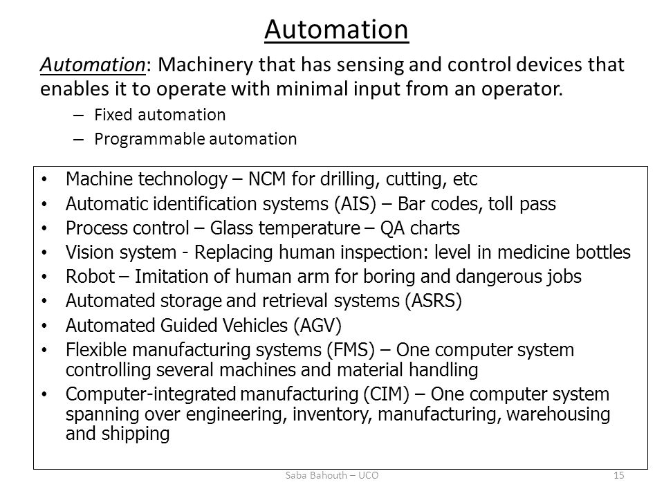 Automation Automation: Machinery that has sensing and control devices that enables it to operate with minimal input from an operator.