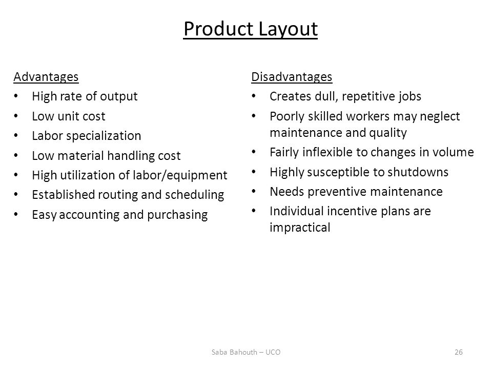 Product Layout Advantages High rate of output Low unit cost