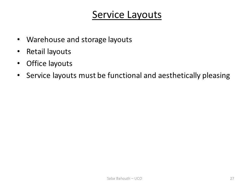 Service Layouts Warehouse and storage layouts Retail layouts