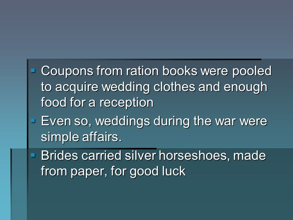 Coupons from ration books were pooled to acquire wedding clothes and enough food for a reception