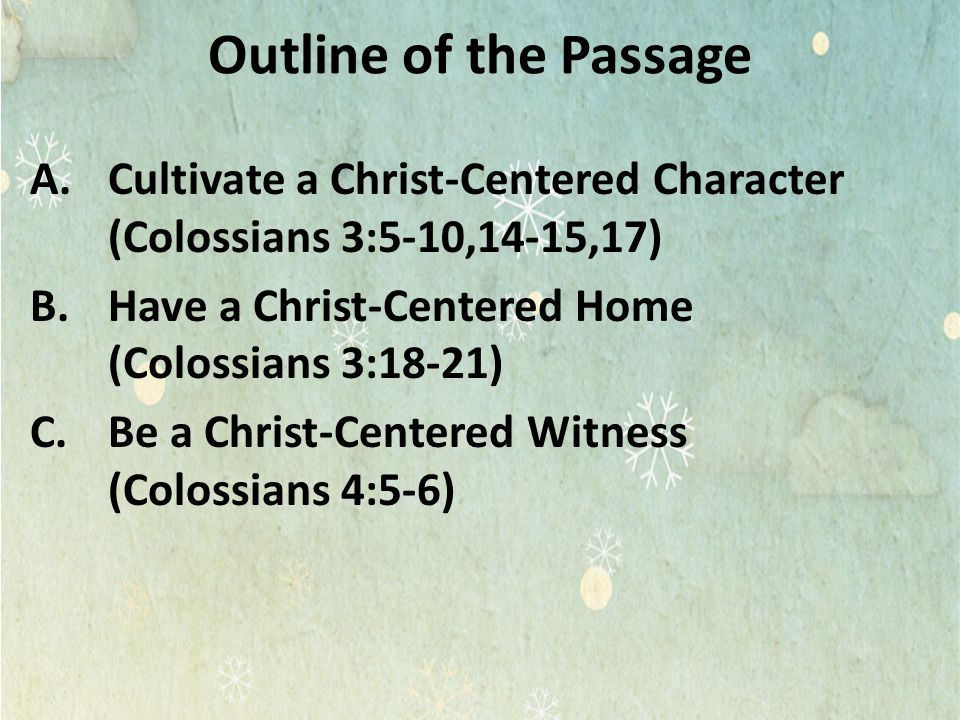 Outline of the Passage Cultivate a Christ-Centered Character (Colossians 3:5-10,14-15,17)