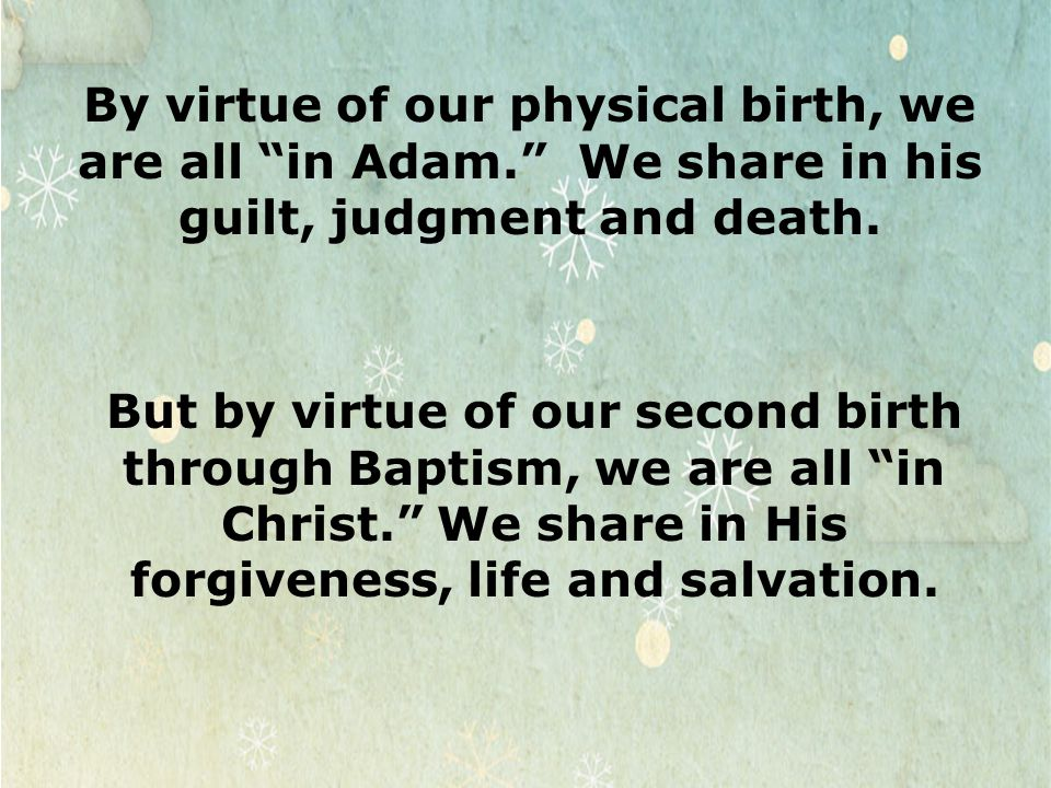 By virtue of our physical birth, we are all in Adam